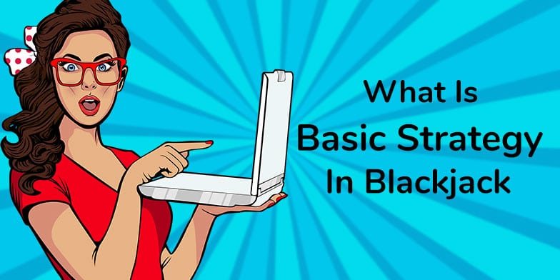 What is the basic strategy in blackjack