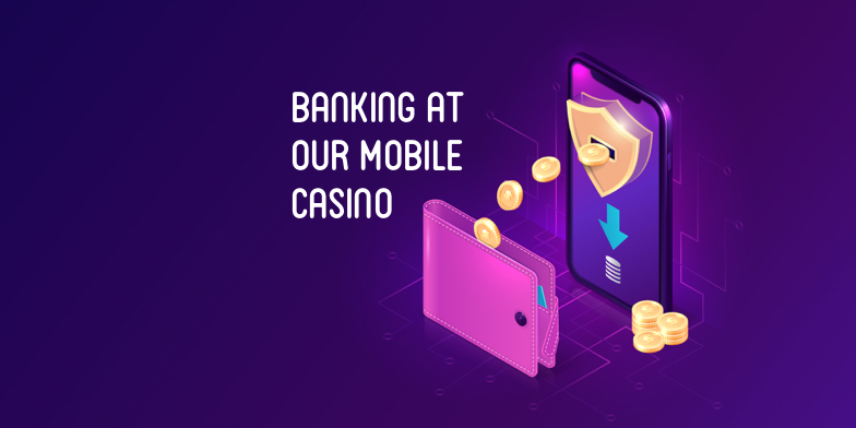 Banking at Our Mobile Casino