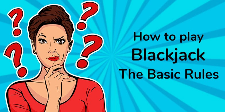 The basic rules of blackjack