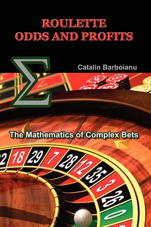Roulette Odds and Profits: The Mathematics of Complex Bets by Catalin Barboianu